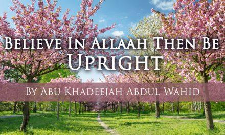 Believe in Allah then be Upright   Abu Khadeejah