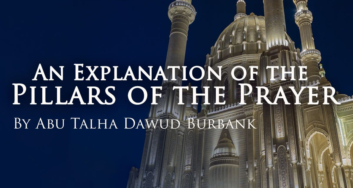 Conditions of the Prayer, and its Pillars, and its Obligations| Abu Talha Dawood Burbank| Salafi Centre of Manchester
