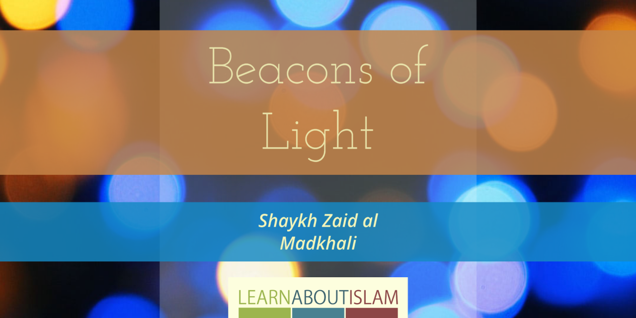 Beacons of Light – Shaykh Zaid al Madkhali