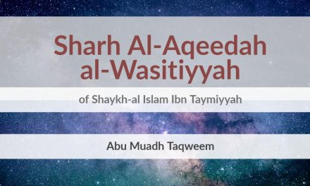 Sharh Al-Aqeedah al-Wasitiyyah of Shaykh-al Islam Ibn Taymiyyah | Abu Muadh Taqweem Aslam