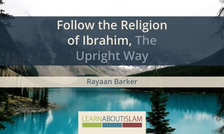 Follow the Religion of Ibrahim, The Upright Way | Rayaan Barker