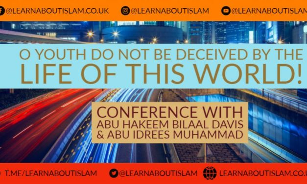 O Youth Do Not Be Deceived by the Life of this World!   Abu Hakeem Bilal Davis &  Abu Idrees Muhammad – Manchester
