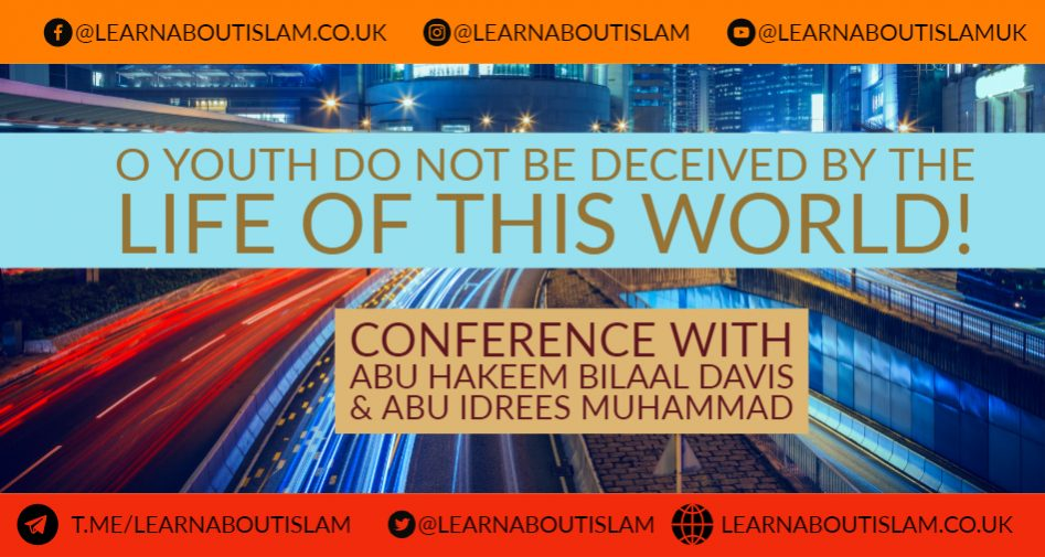 O Youth Do Not Be Deceived by the Life of this World! | Abu Hakeem Bilal Davis &  Abu Idrees Muhammad – Manchester