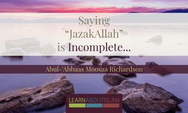 "Saying ""JazakAllah"" is Incomplete…so what should you say?| Abul-'Abbaas Moosaa Richardson"