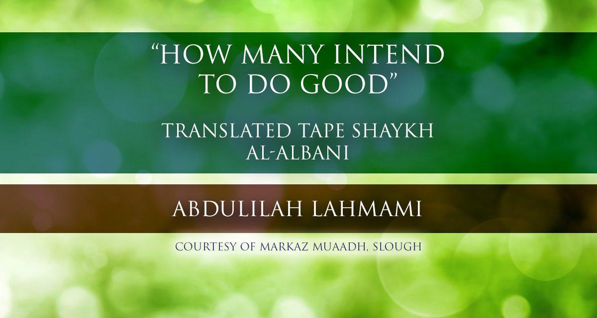 How Many Intend to do Good – Shaykh al-Albani   Abdulilah Lahmami