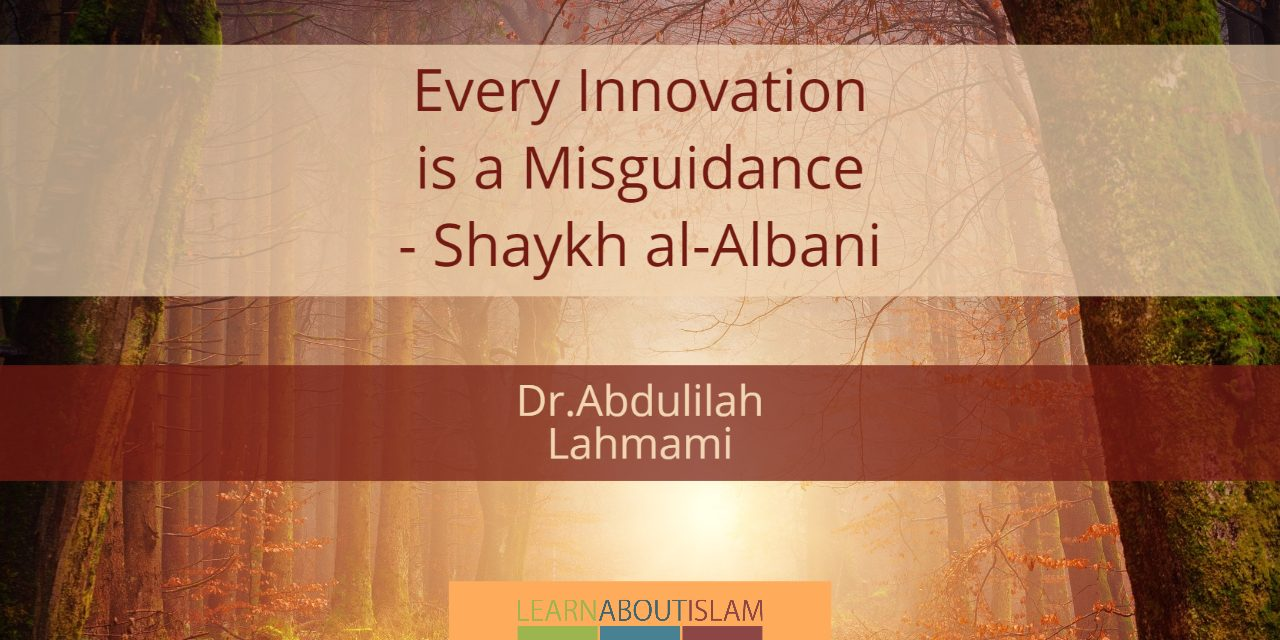 Every Innovation is a Misguidance – Shaykh al-Albani | Abdulilah Lahmami