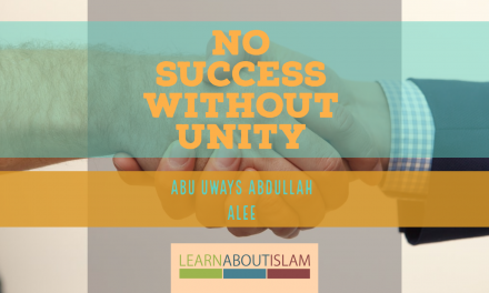 No Success Without Unity | Abu Uways Abdullah Alee