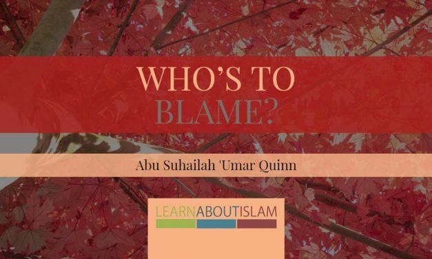 Who's to Blame? | Abu Suhailah 'Umar Quinn