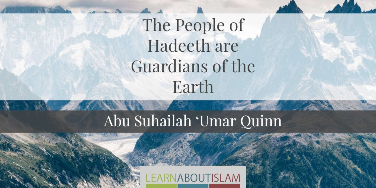 The People of Hadeeth are the Guardians of the Earth | Abu Suhailah 'Umar Quinn‏