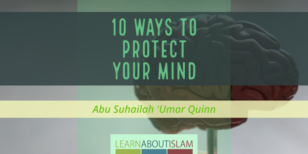 10 Ways To Protect Your Mind | Abu Suhailah 'Umar Quinn‏