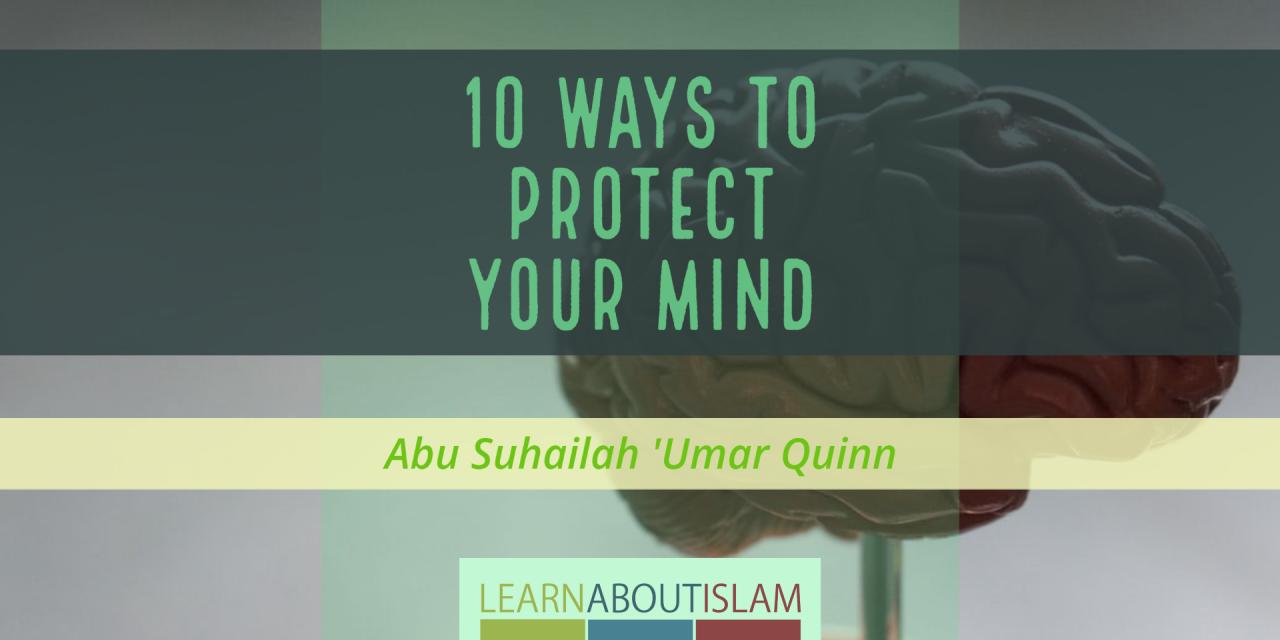10 Ways To Protect Your Mind | Abu Suhailah 'Umar Quinn