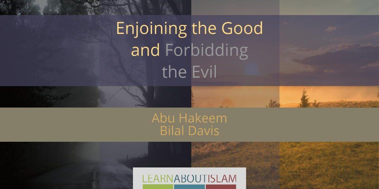 Enjoining the Good & Forbidding the Evil – Abu Hakeem