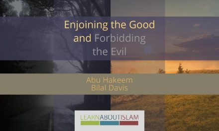 Enjoining the Good & Forbidding the Evil – Abu Hakeem