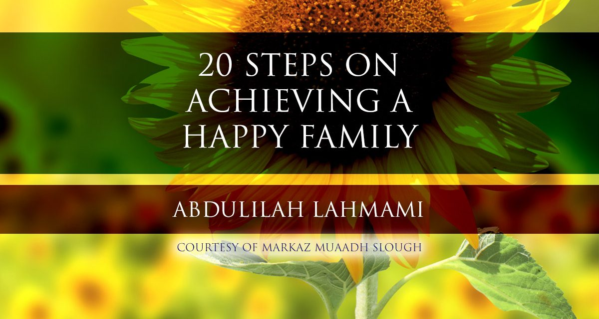 20 Steps on Achieving a Happy Family | Abdulilah Lahmami