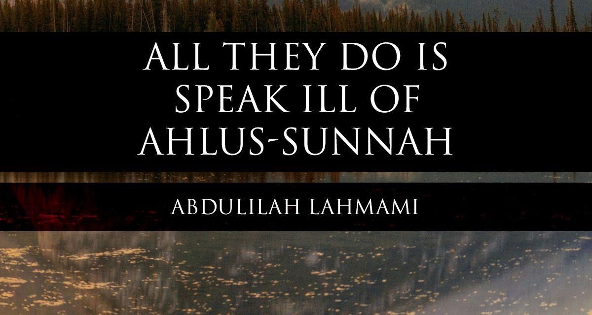 All they do is Speak ill of Ahlus-Sunnah | Abdulilah Lahmami