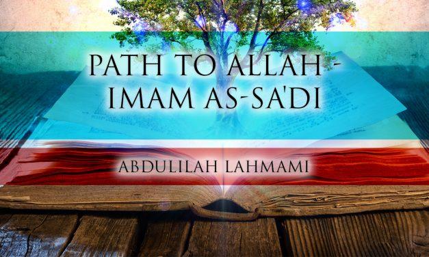 Path to Allah – Imam as-Sa'di | Abduillah Lahmami