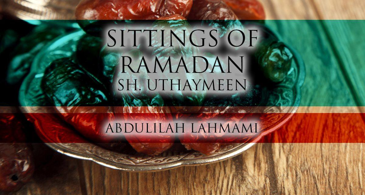 Sittings of Ramadhaan –  Shaykh Uthaymeen | Abdulilah Lahmami