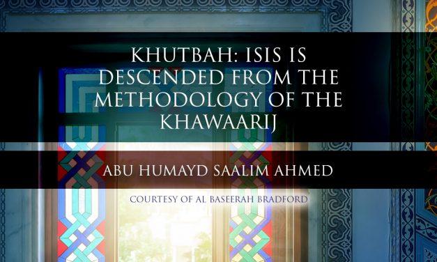 Khutbah: ISIS is descended from the methodology of the Khawaarij | Abu Humayd | Bradford