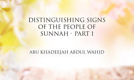 Distinguishing Signs of The People of Sunnah  | Abu Khadeejah