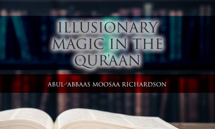 Illusionary Magic in the Qur'aan – Abul-'Abbaas Moosaa Richardson