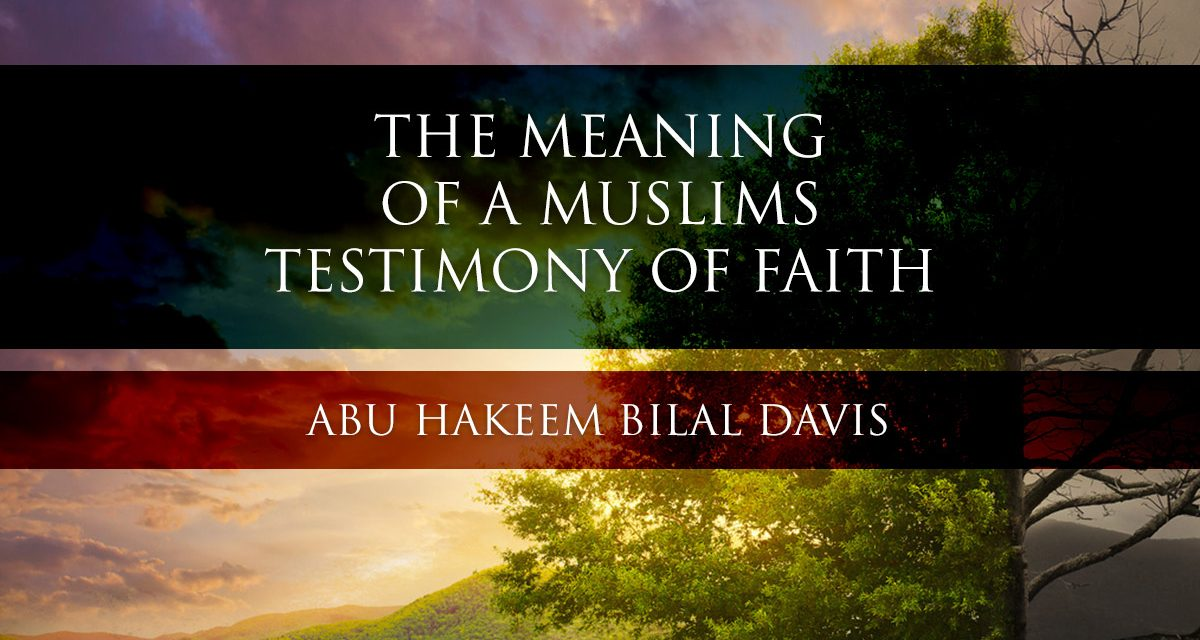 The Meaning of a Muslims Testimony of Faith