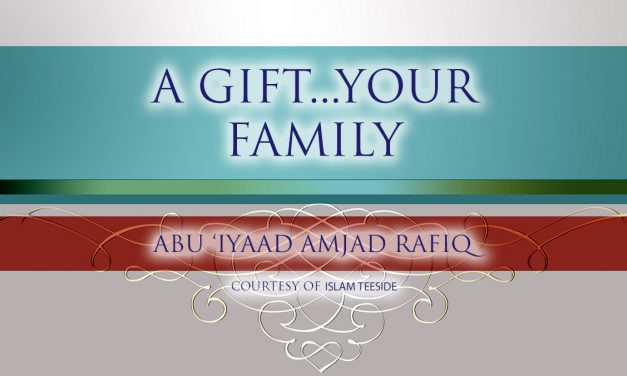 A Gift…Your Family | Abu Iyaad | Teeside