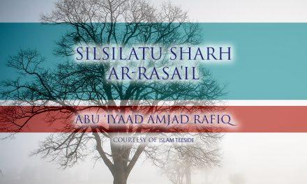 Silsilatu Sharh ar-Rasa'il | Abu Iyaad Amjad Rafiq | Islam Teeside