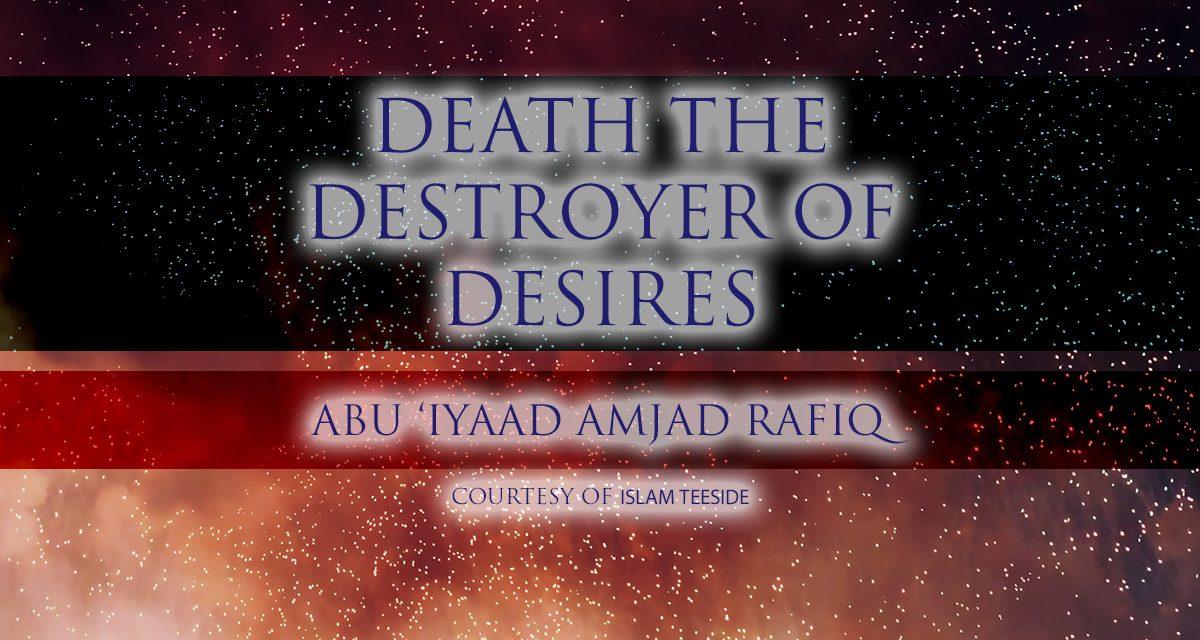 Death The Destroyer of Desires | Abu 'Iyaad | Teeside
