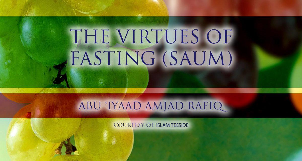 The Virtues of Fasting   Abu Iyaad   Teeside