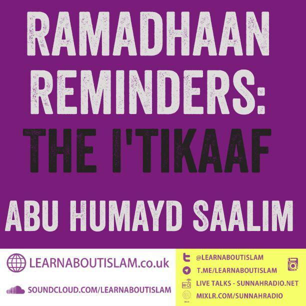 Ramadhaan Reminders 2017: The I'tikaaf | Abu Humayd Saalim | Manchester