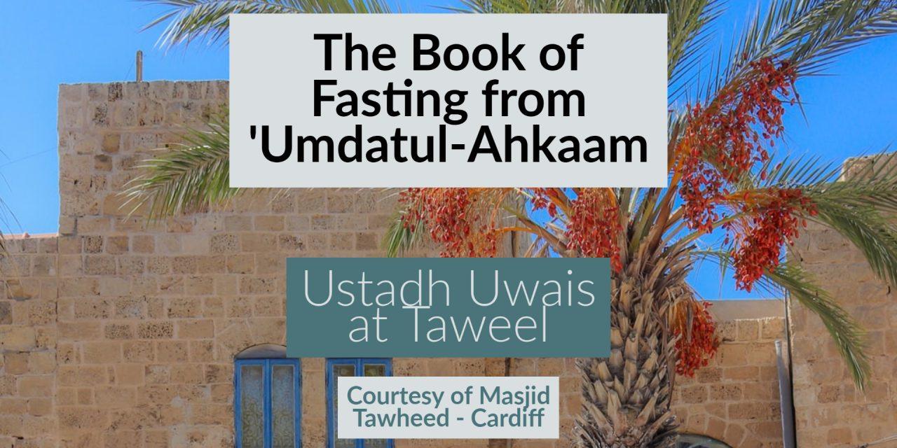The Book of Fasting – Umdatul Ahkaam – Uways at-Taweel | Cardiff