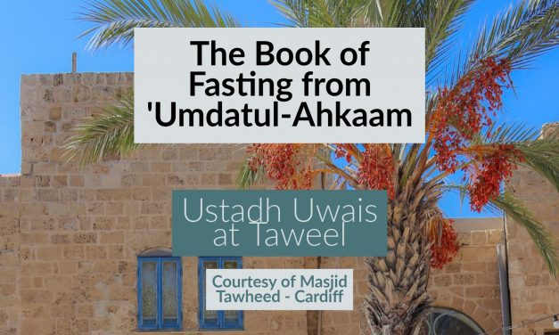 The Book of Fasting – Umdatul Ahkaam – Uways at-Taweel | Cardiff