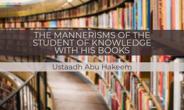 The Mannerisms Of The Student Of Knowledge With His Books – Abu Hakeem