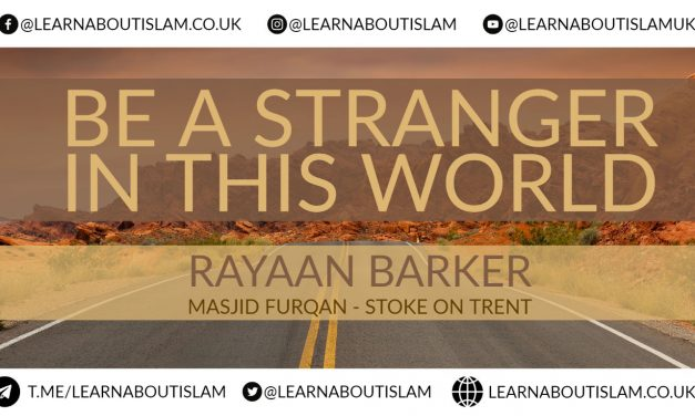 Be A Stranger In This World – Rayaan Barker – Masjid Furqan – Stoke on Trent