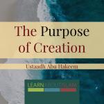 The Purpose of Creation | Abu Hakeem