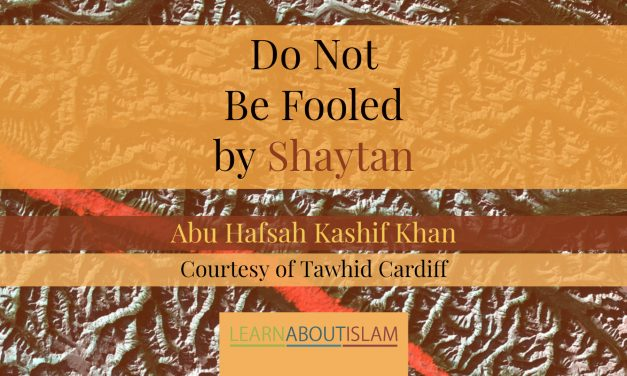 Do Not Be Fooled by Shaytan! – Abu Hafsah Kashif Khan