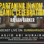 Khutbah: Partaking In Non-Islamic Celebrations – Rayaan Barker | Stoke