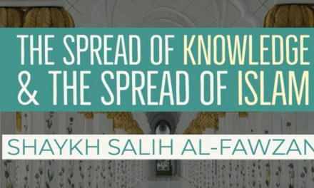 The Spreading of Knowledge and The Spread of Islam – Shaykh Saaleh al Fawzaan