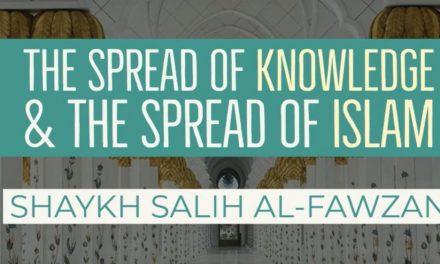 The Spreading of Knowledge and The Spread of Islam – Shaykh Saaleh al Fawzaan