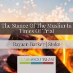 Khutbah: The Stance Of The Muslim In Times Of Trial – Rayaan Barker | Stoke
