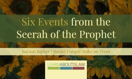 Six Events from the Seerah of the Prophet – Rayaan Barker | Stoke