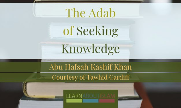 The Adab of Seeking Knowledge – Abu Hafsah Kashif Khan