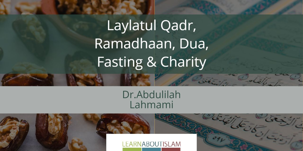 Laylatul Qadr, Ramadhaan, Dua, Fasting & Charity – Reminder by Dr Abdulilah Lahmami