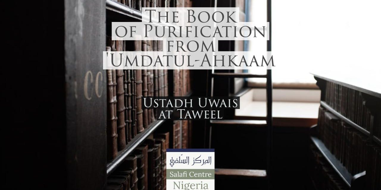 The Book of Purification – Umdatul Ahkaam – Uways at-Taweel | Nigeria