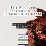 The Book of Fasting – Umdatul Ahkaam – Uways at-Taweel | Nigeria