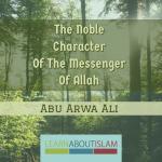 The Noble Character Of The Messenger Of Allah | Abu Arwa Ali | Masjid Abi Hurairah