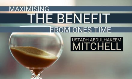 Maximising Benefit from One's Time – Ustadh Abdul Hakeem Mitchell