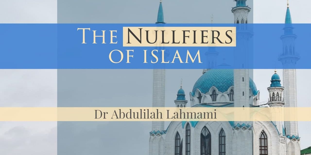 The Nullifiers Of Islam   Dr Abdulilah Lahmami   Manchester
